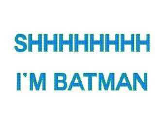 SHHHH I'm BATMAN ~ Filled Machine Embroidery Design  - Instant Download