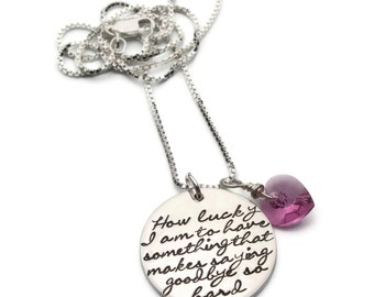 How Lucky I Am To Have Something That Makes Saying Goodbye So Hard Hand Stamped Necklace, Memorial Jewelry, Sterling Silver, Mothers