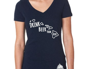 Craft Beer Shirt- Hawaii- HI- Drink Beer From Here- Women's v-neck t-shirt