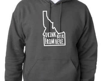 Craft Beer Hoodie- Idaho- ID- Drink Beer From Here