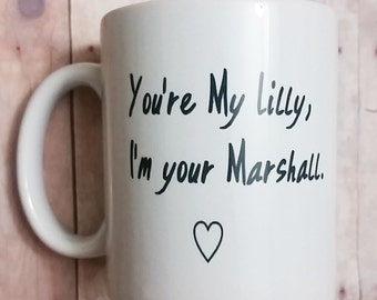You're my Lilly, I'm your Marshall Mug Inspired by How I Met Your Mother
