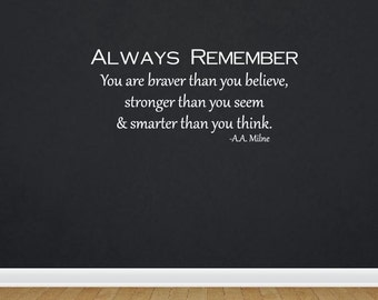 Always Remember You Are Braver Than You Believe Stronger Than You Seem & Smarter Than You Think | Quote | Wall Decal | Removable Decor 2145