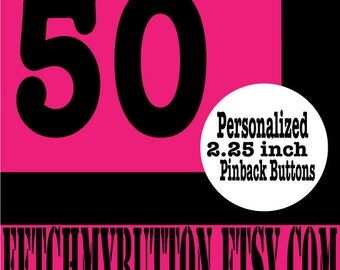 50 custom - personalized 2.25 inch pinback button - badges - YOUR DESIGN HERE!!