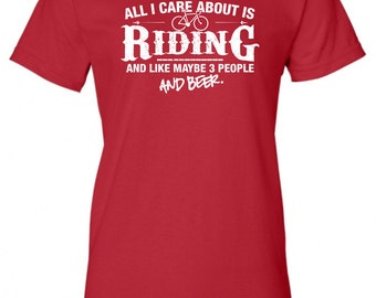 All I Care About is Riding And Like Maybe 3 People and Beer T-Shirt cycling biking bicycle Shirt tee Shirt Mens Ladies Womens Youth ML-520