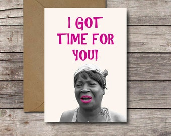 I GOT TIME for you! / Funny Valentine's Day Card / Aint Nobody Got Time For That Meme / Funny Card for Her, Him, Best Friend // JPG Download