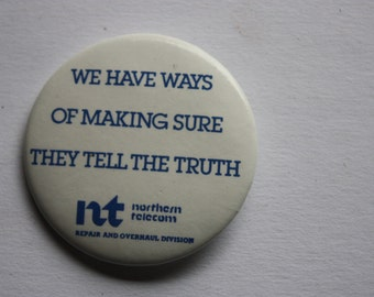 Northern Telecom vintage pin back - We Have Ways of Making Sure They Tell the Truth - Repair and Overhaul Division
