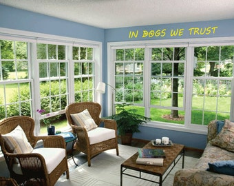 In Dogs We Trust Vinyl Wall Decal.... E00081