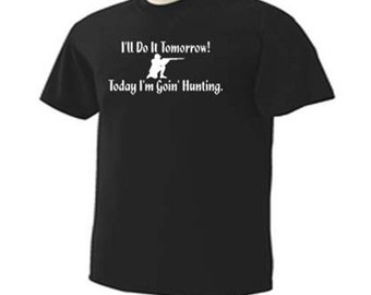 I'll Do It Tomorrow Today I'm Going Hunting Hunters Sport T-Shirt