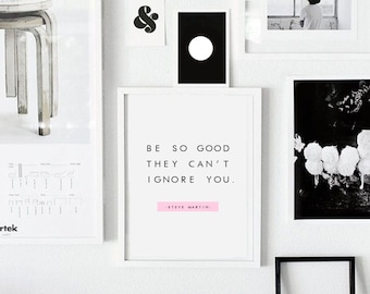 "Be so good they can't ignore you - Motivation Print Inspirational Poster Steve Martin Quote Poster Scandinavian Print A2,A3,A4 ,11X14"",8x10"""