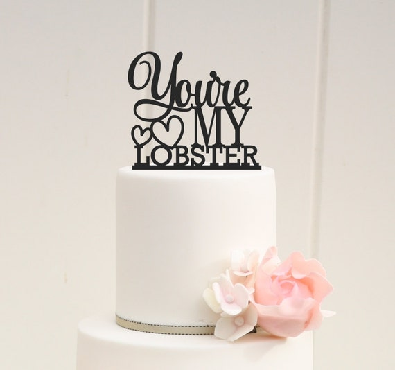 You Re My Lobster Wedding Cake Topper Custom By