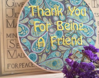 Thank You For Being a Friend - Embroidery Funny Hoop Art Gift -Sophia Blanche Dorothy Rose -TV Quote Needlepoint- Betty White