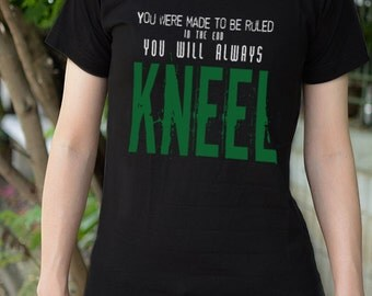 you were made to be ruled in the end you will always kneel t-shirt short sleeve -can choose V neck and color