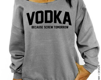 Vodka, Because Screw Tomorrow - Gray with Black Ink Slouchy Oversized Sweatshirt