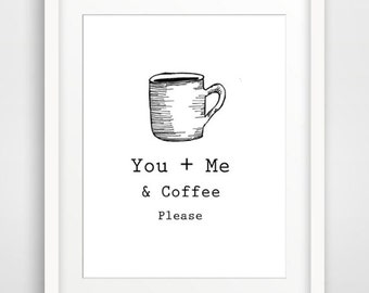 You + Me & Coffee Please-  Printable Art, Downloadable Print, Wall Print, Home Decor