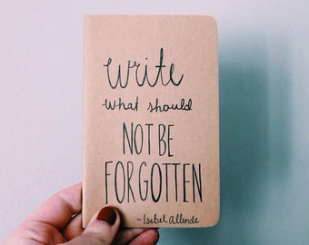 Write What Should Not Be Forgotten Journal