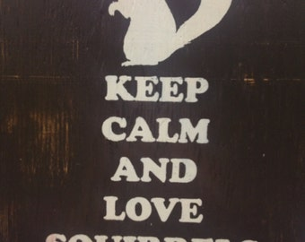 Keep Calm And Love Squirrels Sign, Squirrel Sign, Keep Calm And Love Sign, Rustic Animal Sign, Pet Signs, Wildlife Sign