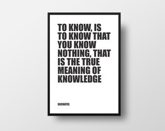 Socrates, To Know, Life Quote, Knowledge Quote, Philosophy Quote, Inspirational Quote, Typographic Print, Literary Print, Literary