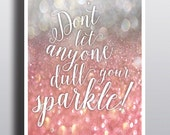 Don't Let Anyone Dull Your Sparkle- giclee fine art print pink/silver