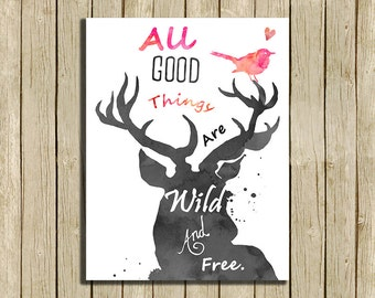 wall art printable quote All good things are wild and free deer nature  printable instant download 8 x 10 print home decor