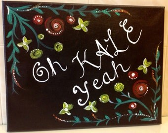 "Black Canvas ""Oh KALE yeah"" Handpainted Handwritten Calligraphy Food/ Kitchen Healthy Art"