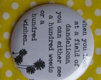 When you look at a field of dandelions...- 2.25 inch pinback button badge