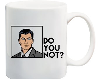 Archer Inspired Do You Not? Tea and Coffee Mug