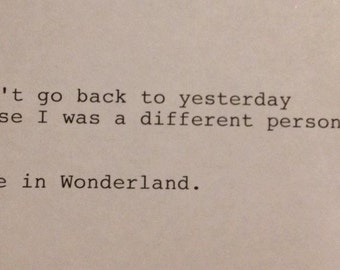 Alice in Wonderland - Hand Typed Typewriter Quote - .I can't go back to yesterday.....