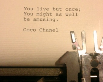 Coco Chanel - Hand Typed Typewriter Quote - You live but once..........