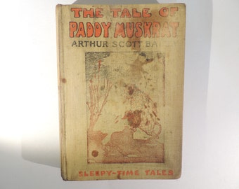 "Book, Vintage Children's Tale, ""The Tale of Paddy Muskrat"" by Arthur Scott Bailey. Sleepy-Time Tales."