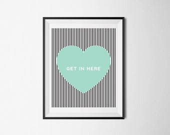 Get In Here- AQUA Heart-8X10 Printable Wall Art-Print
