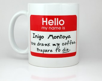 Hello My Name Is Inigo Montoya Prepare To Die, Funny Coffee Mug, Funny Mugs, Personalized Mugs, Cute Gifts For Boyfriend