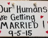 Our humans are getting married sign Save the Date photo prop wood handmade custom wedding date