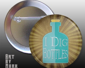 I dig bottles bottle hunter  Pinback Button