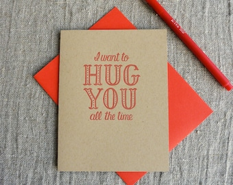 Letterpress Greeting Card - Love Card - I want to hug you all the time