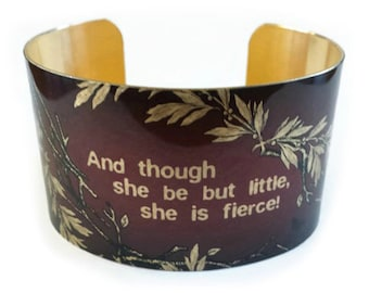 """William SHAKESPEARE cuff bracelet """"And though she be but little, she is fierce"""" brass or aluminum A Midsummer Night's Dream"""
