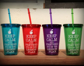 Keep Calm and Pretend its on the Lesson Plan Tumbler...  Great gift for teachers, friends, neighbors...  Personalized teacher tumbler...