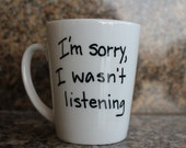 "Hand Lettered Mug "" Wasn't Listening"""