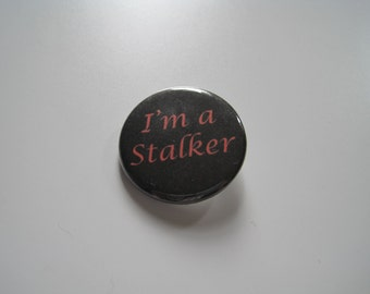 I'm a Stalker Pin Button / Badge 1 1/4 Inch