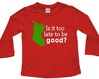 ON SALE - Is it too late to be good? - Christmas long sleeve t-shirt for baby and toddler, girl or boy
