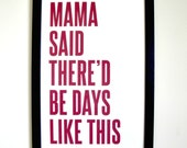 Mama Said There's Be Days Like This - Framed Print