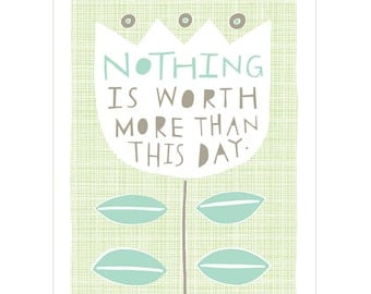 Nothing Is Worth More Than This Day - Fine Art Print