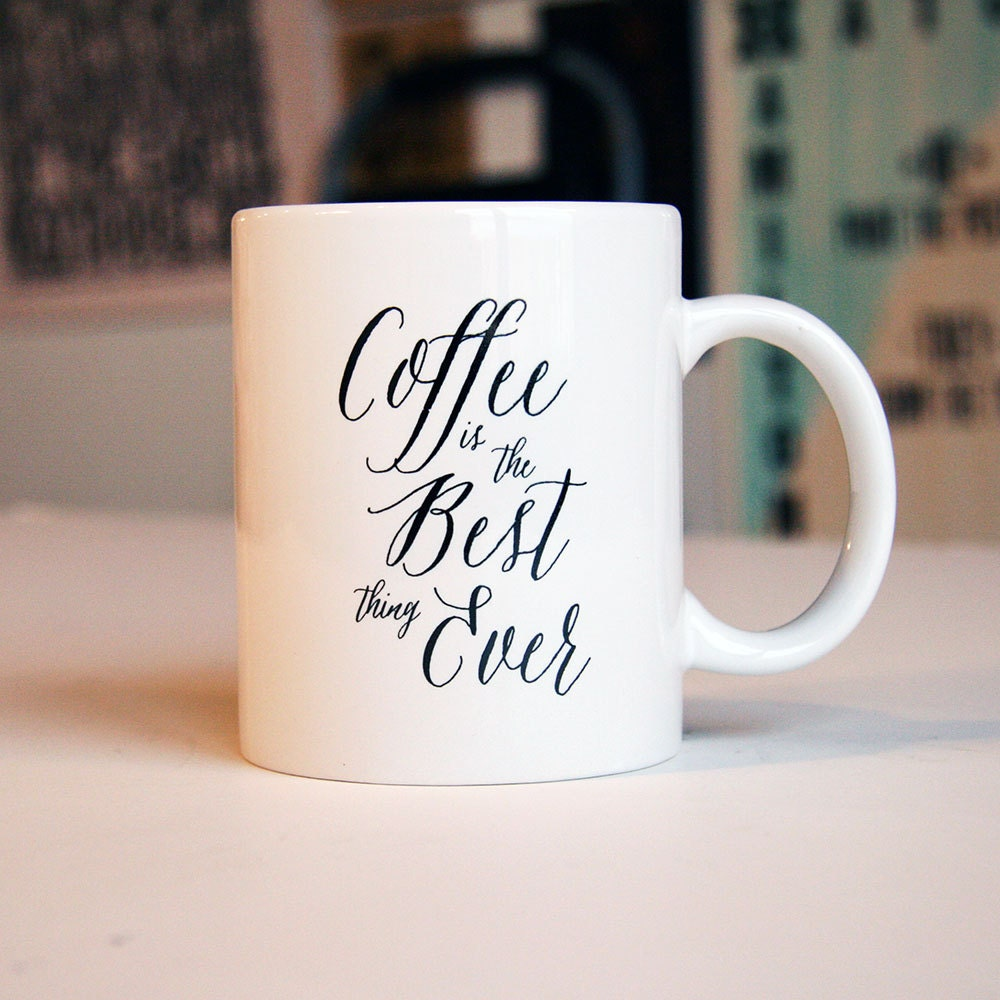 Sale coffee mug best coffee ever typographic quote mug Best coffee cups ever