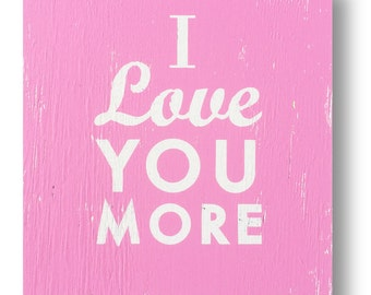 I Love You More 17 x 19 rustic wooden sign