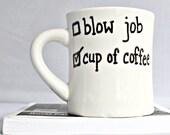 Funny Mug, husband gift, coffee cup, boyfriend gift, Blow Job, mens mug, valentines day, personalized, left handed, gag gift, sex, mug