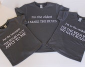 Sibling Shirts: Oldest, Rule Maker, Middle  Reason For Rules, Youngest  Rules Don't Apply - Set of 3 shirts Adult, Youth and kids shirts