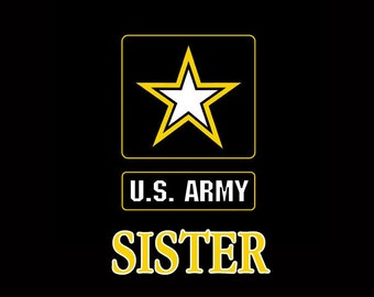 US Army Sister Design Customize to All Sizes and Colors - TShirt , Vneck, Tank Top