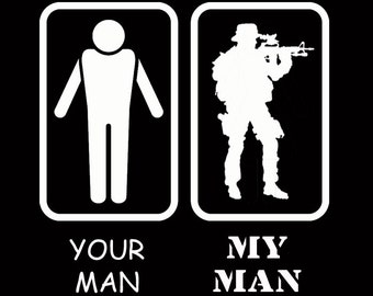 Your Man My Man Military Army Wife Girlfriend Gift Customize to All Sizes and Colors - TShirt , Vneck, Tank Top