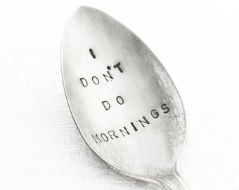 Vintage Hand stamped Spoon from GOOZEBERRY HILL - I Don't Do Mornings