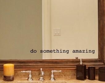 Do Something Amazing Decal - Bathroom decal - Mirror decal