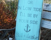 In High and low tide I'll be by your side sign laser engraved  Rustic Aged Weathered Hand painted Sign wedding decorations